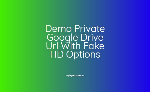 Private Google Drive Url With Fake HD Options